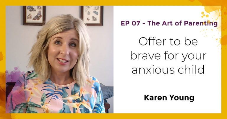 Podcast: Offer to be brave for your anxious child.